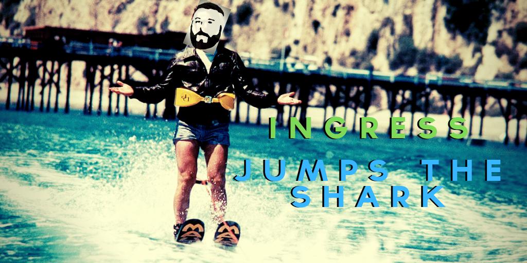Ingress Jumps the Shark