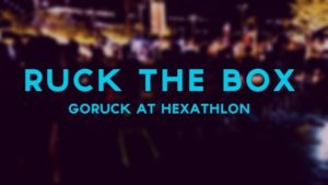 Ruck the Box - Ingress and GORUCK